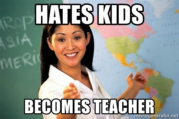 Unhelpful High School Teacher - HATES KIDS becomes teacher
