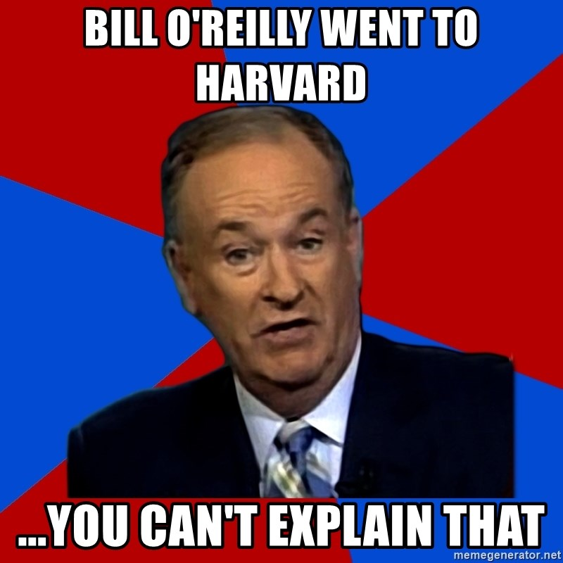 Bill O'Reilly Proves God - Bill O'reilly went to harvard ...You can't explain that