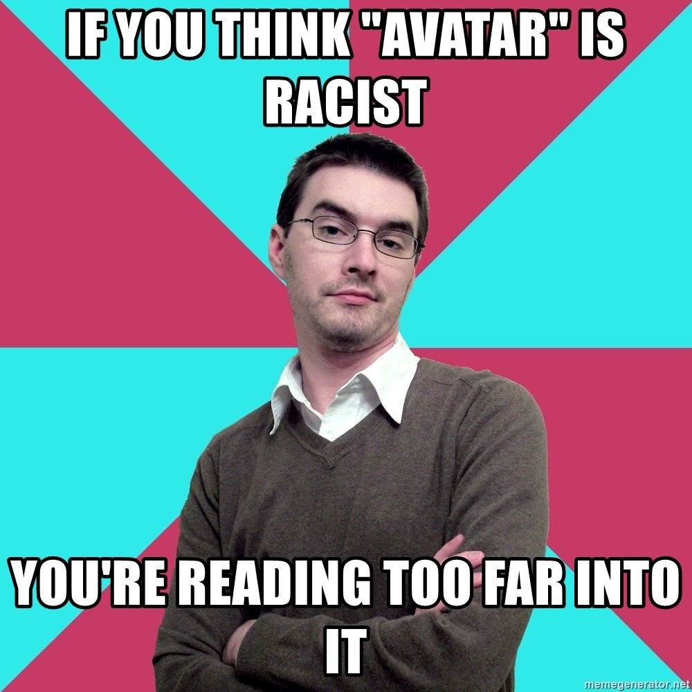 """Privilege Denying Dude - If you think """"Avatar"""" is racist you're reading too far into it"""