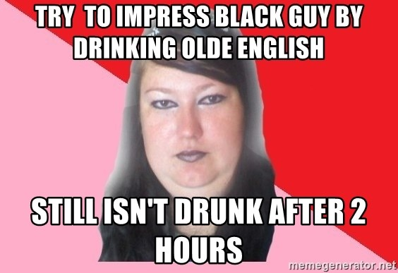 Try To Impress Black Guy By Drinking Olde English Still Isnt Drunk