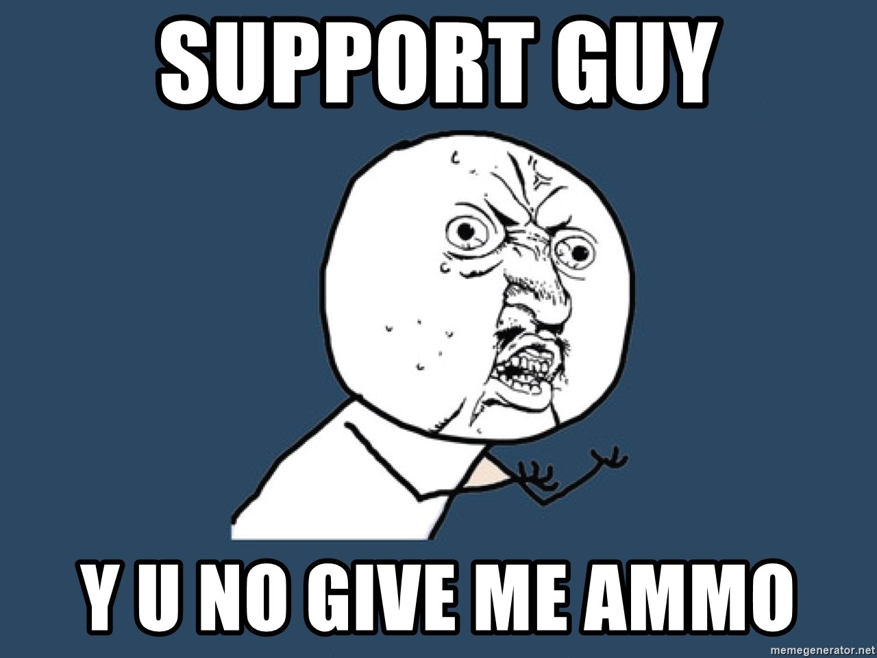 Y U No - SUPPORT GUY Y U NO GIVE ME AMMO