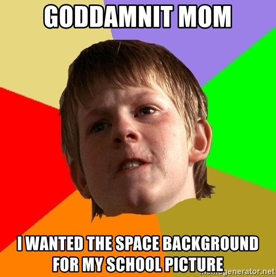 Angry School Boy - goddamnit mom i wanted the space background for my school picture