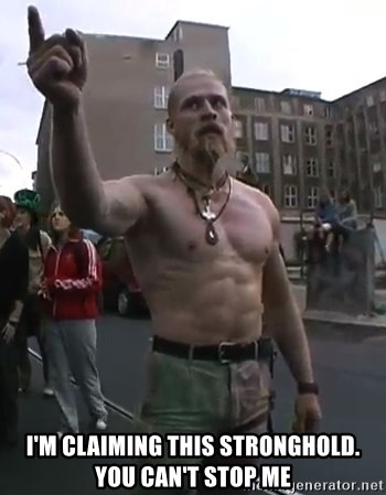 Techno Viking - i'm claiming this stronghold. you can't stop me