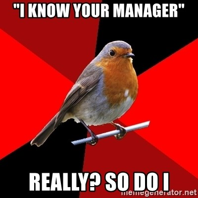 """Retail Robin - """"I Know Your manager"""" ReallY? So DO I"""
