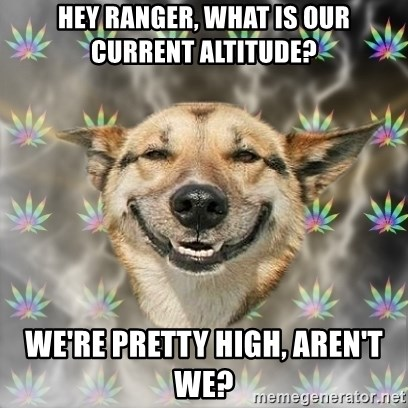 Hey Ranger What Is Our Current Altitude Were Pretty High Aren - Our current altitude