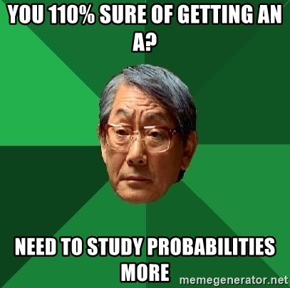 High Expectations Asian Father - you 110% sure of getting an a? need to study probabilities more