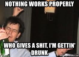 Drunk Charlie Sheen - Nothing works properly who gives a shit, i'm gettin' drunk