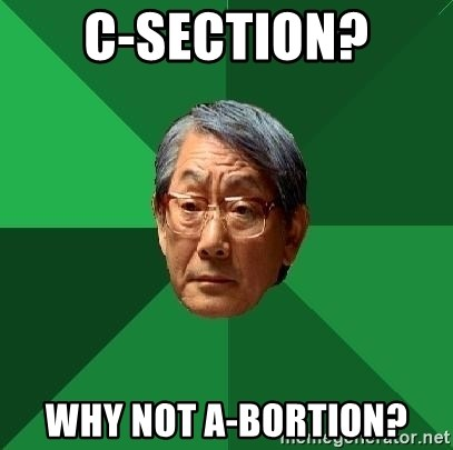 High Expectations Asian Father - C-SECTION?  WHY NOT A-BORTION?