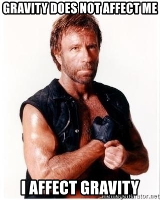 Chuck Norris Meme - gravity does not affect me i affect gravity