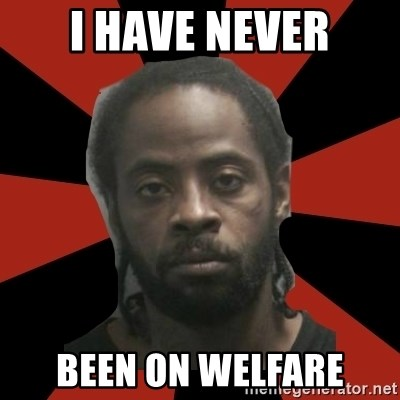 Things Black Guys Never Say - I have never been on welfare