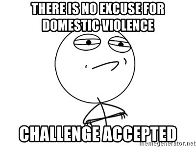 Challenge Accepted - There is no excuse for domEstic violence Challenge accepted