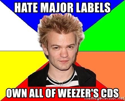 Pop-Punk Guy - hate major labels own all of weezer's cds