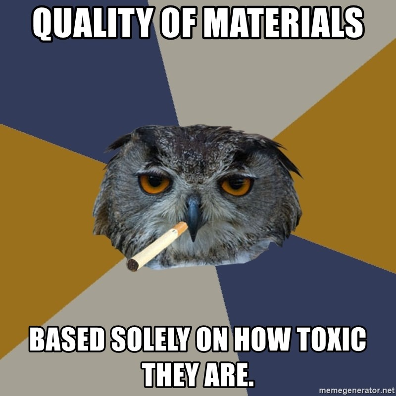 Art Student Owl - Quality of Materials Based solely on how toxic they are.