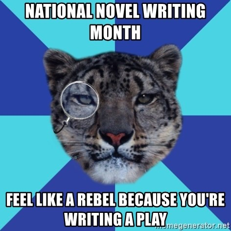 Writer Leopard - NatIOnAL NOVEL WRITING MONTH FEEL LIKE A REBEL BECAUSE YOU'RE WRITING A PLAY