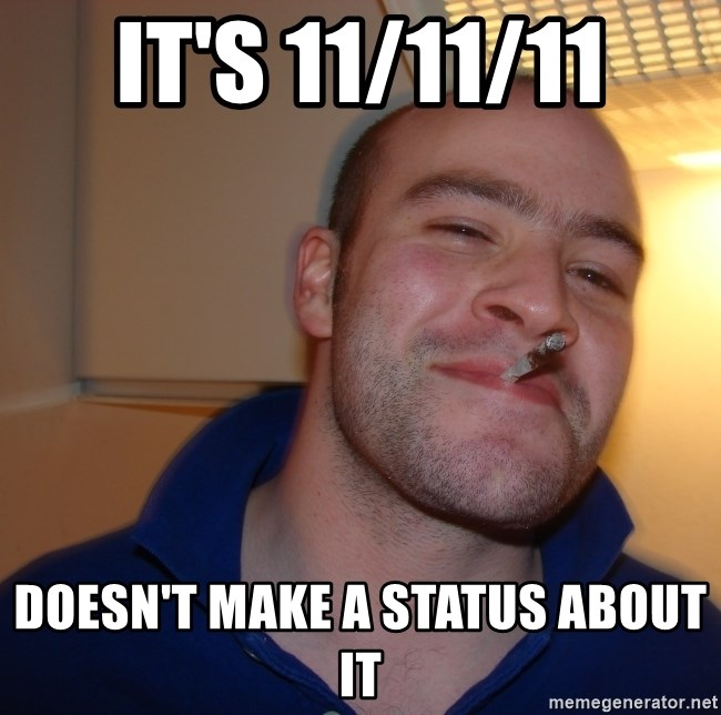 Good Guy Greg - It's 11/11/11 doesn't make a status about it
