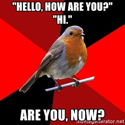 """Retail Robin - """"Hello, How are you?"""" """"Hi."""" are you, now?"""