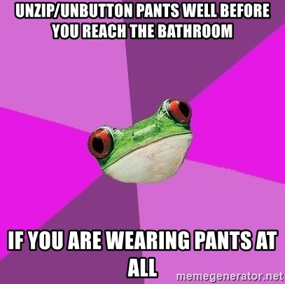 Foul Bachelorette Frog - Unzip/unbutton pants well before you reach the bathroom if you are wearing pants at all