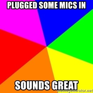 backgrounddd - Plugged some mics in Sounds Great