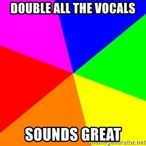 backgrounddd - Double all the vocals sounds great