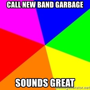 backgrounddd - call new band garbage sounds great