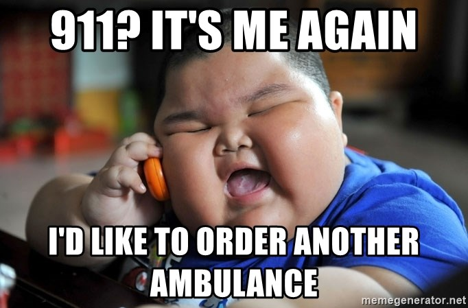 Fat Asian Kid - 911? It's ME AGAIN I'd like to order another ambulance