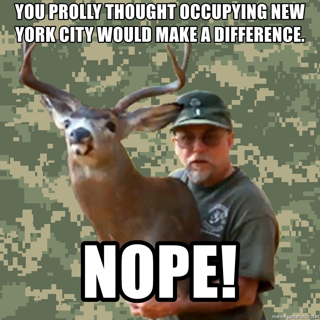 Chuck Testa Nope - You prolly thought occupying new york City would make a difference. nope!