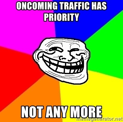 Trollface - oncoming traffic has priority not any more
