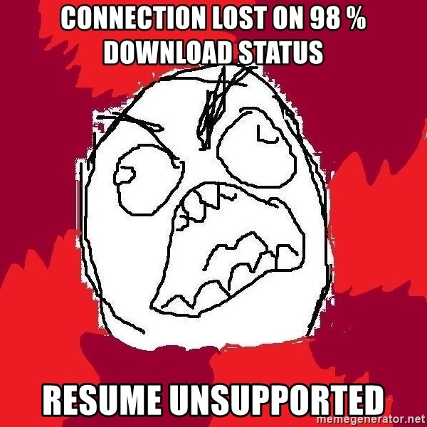 Rage FU - Connection lost on 98 % download status resume unsupported