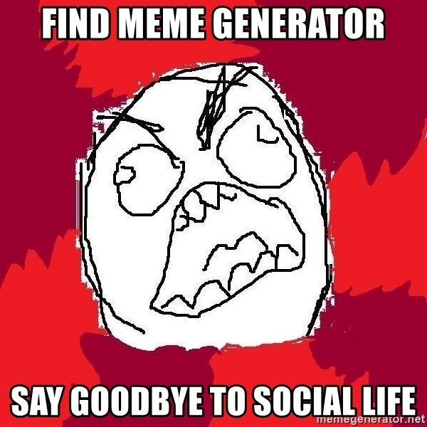 Rage FU - Find meme generator say goodbye to social life