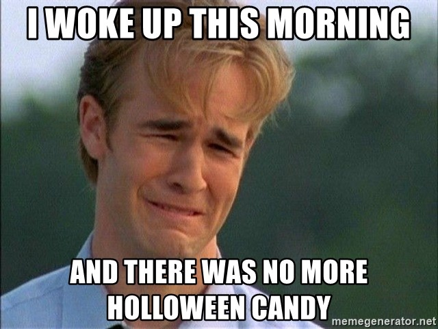 Crying Man - I woke up this morning and there was no more holloween candy