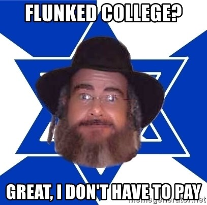 Advice Jew - Flunked college? great, I don't have to pay