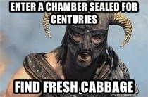 Skyrim Meme Generator - Enter a chamber sealed for centuries Find fresh cabbage