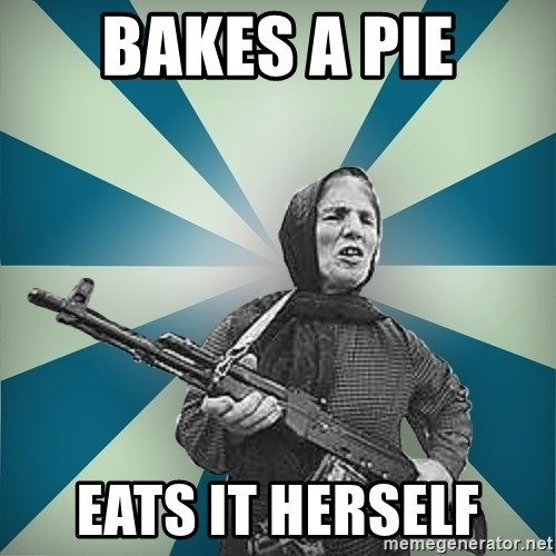 badgrandma - Bakes a pie Eats it herself