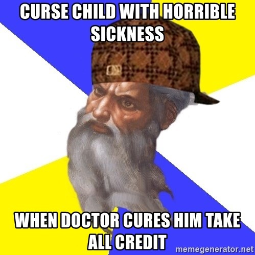 Scumbag God - Curse child with horrible sickness when doctor cures him take all credit