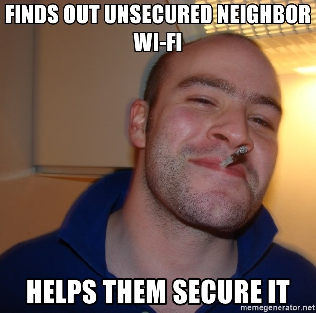 Good Guy Greg - finds out unsecured neighbor wi-fi helps them secure it