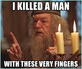 dumbledore fingers - i killed a man with these very fingers