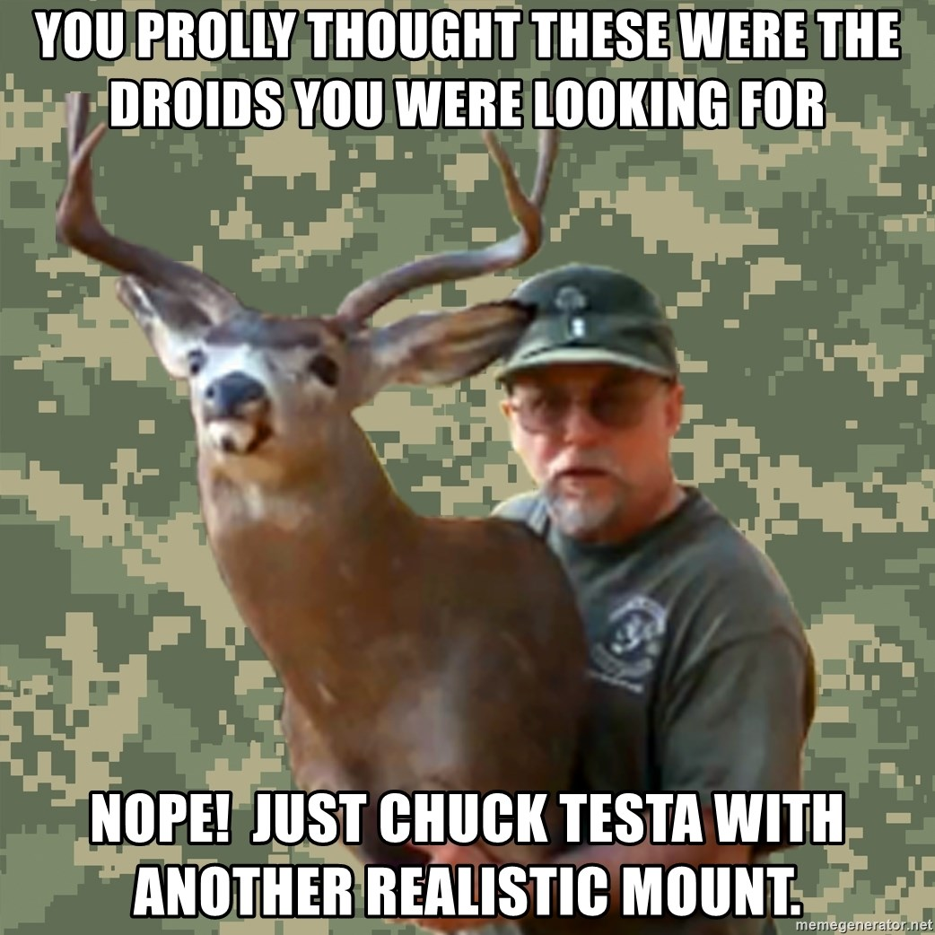 Chuck Testa Nope - you prolly thought these were the droids you were looking for nope!  just chuck testa with another realistic mount.