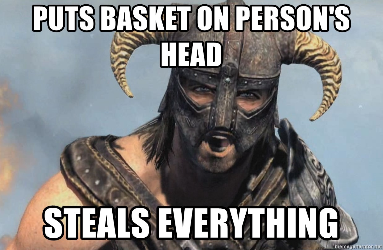 Fus Ro Dah - puts basket on person's head steals everything