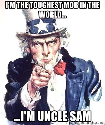 Uncle Sam - I'm the toughest mob in the world... ...I'm uncle sam