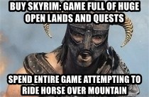 Skyrim Meme Generator - buy skyrim: Game full of huge open lands and quests spend entire game attempting to ride horse over mountain