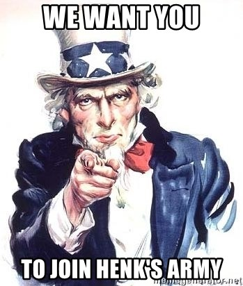 Uncle Sam - WE WANT YOU To join HENK's army