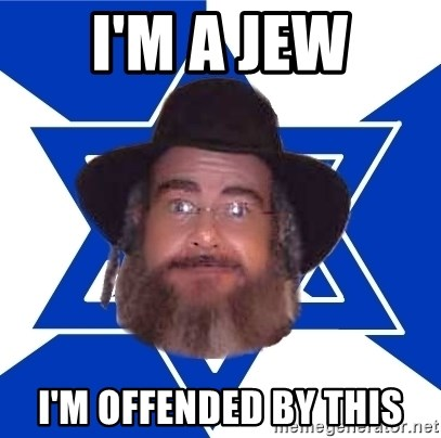 Advice Jew - I'm a jew I'm offended by this