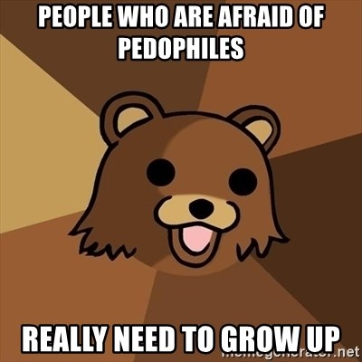 Pedobear - People who are afraid of pedophiles really need to grow up