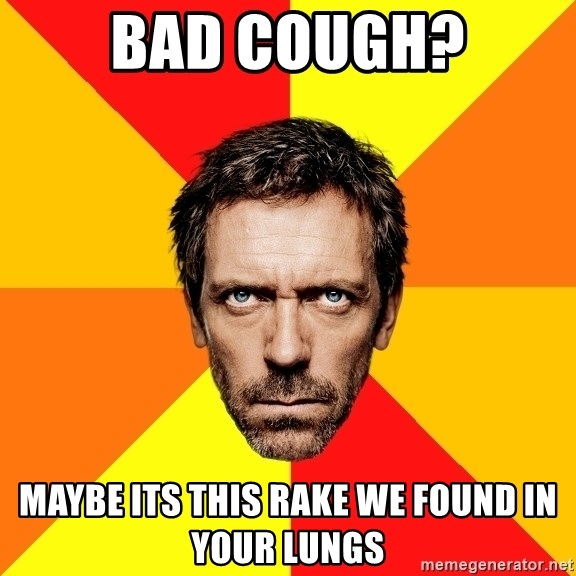Diagnostic House - Bad cough? Maybe its this rake we found in your lungs