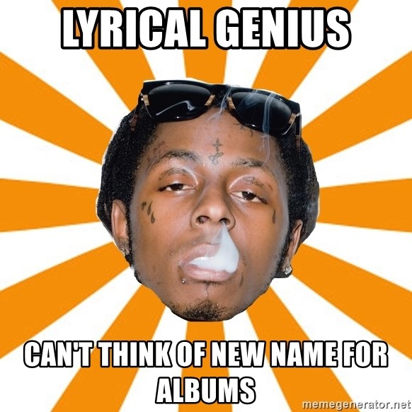Lil Wayne Meme - lyrical genius can't think of new name for albums