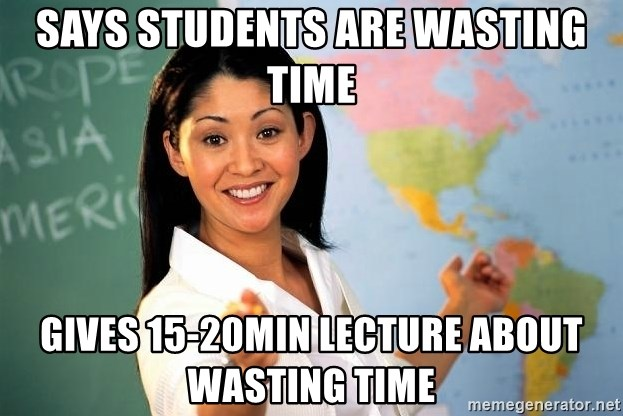 Unhelpful High School Teacher - SAYS STUDENTS ARE WASTING TIME GIVES 15-20MIN LECTURE about wasting time