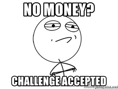 challenge acepted - no money? challenge accepted
