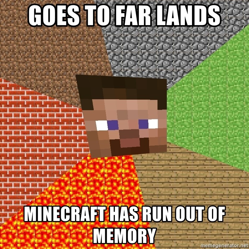 GOES TO FAR LANDS MINECRAFT HAS RUN OUT OF MEMORY
