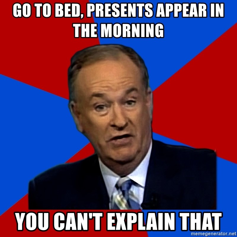 Bill O'Reilly Proves God - Go to bed, presents appear in the morning you can't explain that