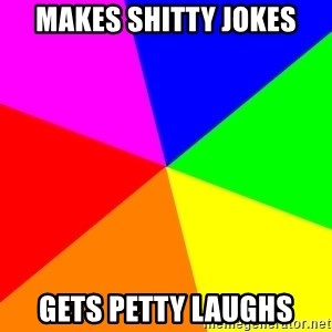 backgrounddd - makes shitty jokes gets PETTY laughs